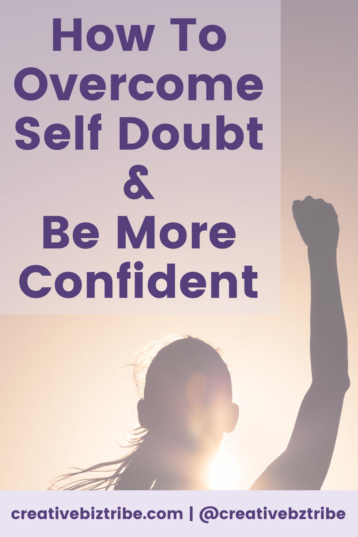 Overcome Self Doubt creativebiztribe.com #selfdoubt #motivation Be more confident