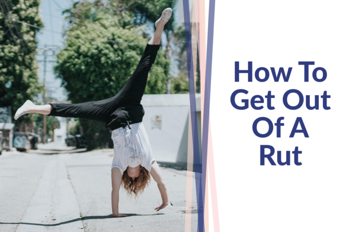 How-To-Get-Out-Of-A-Rut