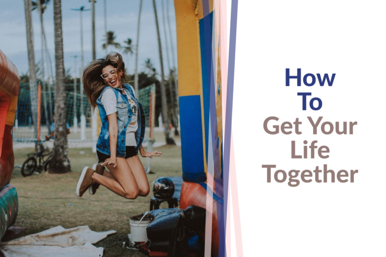 how-to-get-your-life-together